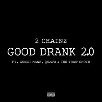 2 Chainz - Good Drank 2.0 (Explicit)