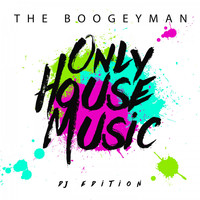 The Boogeyman - Only House Music (DJ Edition)