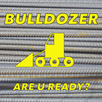 Bulldozer - Are U Ready? (Tune Up!)