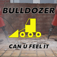 Bulldozer - Can U Feel It