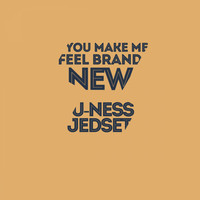 U-Ness & Jedset - You Make Me Feel Brand New