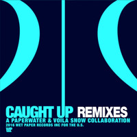 Paperwater & Voila Snow - Caught Up (Remixes)