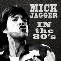 Mick Jagger - In The Eighties