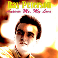 Ray Peterson - Answer Me, My Love