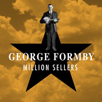 George Formby - Million Sellers