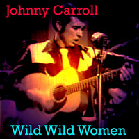 Johnny Carroll - Wild Wild Women