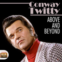 Conway Twitty - Above and Beyond