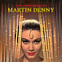 Martin Denny - The Very Best of Martin Denny