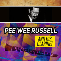 Pee Wee Russell - Pee Wee Russell and His Clarinet
