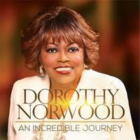 Dorothy Norwood - An Incredible Journey (Live)