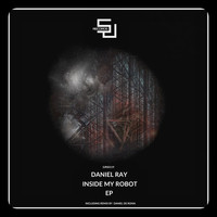 Daniel Ray - Inside My Robot EP
