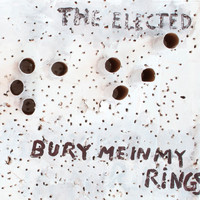 The Elected - Bury Me in My Rings