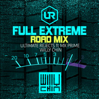 Ultimate Rejects - Full Extreme (Willy Chin Road Mix)