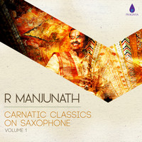 R Manjunath - Carnatic Classics On Saxophone, Vol. 1