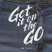 Tom Yeager - Get It on the Go