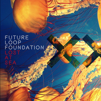 Future Loop Foundation - Lost at Sea