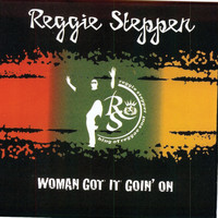 Reggie Stepper - Women Got It Go