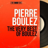 Pierre Boulez - The Very Best of Boulez
