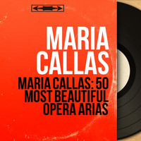 Maria Callas - Maria Callas: 50 Most Beautiful Opera Arias