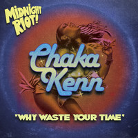Chaka Kenn - Why Waste Your Time