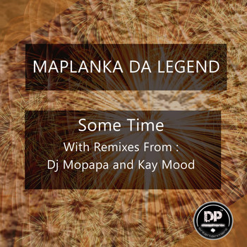 Maplanka Da Legend - Some Time (Including Dj Mopapa & Kay Mood Remixes)