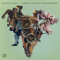 Rauschhaus - Theory of Everything: Remixes