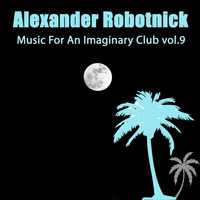Alexander Robotnick - Music for an Imaginary Club Vol 9