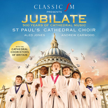 Andrew Carwood / Aled Jones / St. Paul's Cathedral Choir / Cathedral Choristers of Britain - Jubilate - 500 Years Of Cathedral Music
