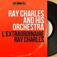 Ray Charles And His Orchestra - L'extraordinaire Ray Charles (Mono Version)