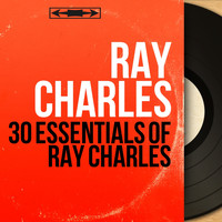 Ray Charles - 30 Essentials of Ray Charles (Mono Version)