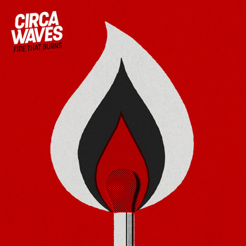 Circa Waves - Fire That Burns