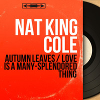 Nat King Cole - Autumn Leaves / Love Is a Many-Splendored Thing (Mono Version)