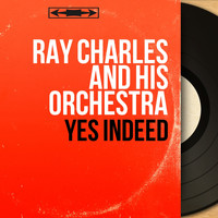 Ray Charles And His Orchestra - Yes Indeed (Mono Version)
