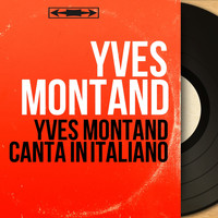 Yves Montand - Yves Montand canta in italiano (Mono Version)