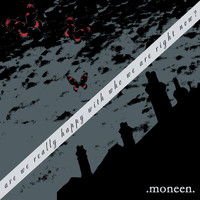 Moneen - Are We Really Happy With Who We Are Right Now?