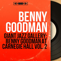 Benny Goodman - Giant Jazz Gallery: Benny Goodman at Carnegie Hall Vol. 2 (Live Recorded in 1938, Mono Version)