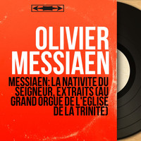 Olivier Messiaen - Messiaen: La Nativité du Seigneur, extraits (Au grand orgue de l'église de la Trinité) (Collection trésors, mono version)