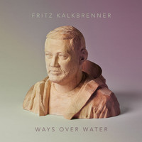 Fritz Kalkbrenner - Ways Over Water