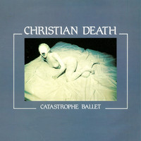 Christian Death - Catastrophe Ballet (feat. R. Williams) (Explicit)