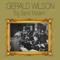 Gerald Wilson - Big Band Modern (Bonus Track Version)