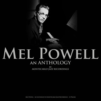Mel Powell - Mel Powell - An Anthology by Montecarlo Jazz Recordings