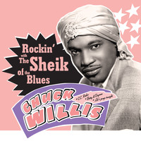 Chuck Willis - Rockin' with the Sheik of the Blues