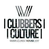 Various Artists - Clubbers Culture: Miami Lounge House 2017