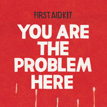 First Aid Kit - You are the Problem Here (Explicit)