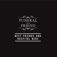 Funeral For A Friend - Best Friends and Hospital Beds