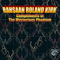 Rahsaan Roland Kirk - Compliments of the Mysterious Phantom