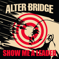 Alter Bridge - Show Me a Leader