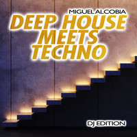 Miguel Alcobia - Deep House Meets Techno (DJ Edition)