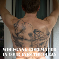 Wolfgang Edelmayer - In Your Eyes the Ocean