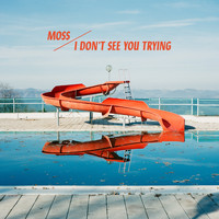 Moss - I Don't See You Trying